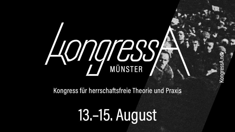 Kongress(A) – Kongress für herrschaftsfreie Theorie und Praxis, Münster 13.-15. August
